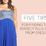 Five Tips for Finding the Perfect Plus-Size Prom Dress